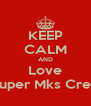 KEEP CALM AND Love Quper Mks Crew - Personalised Poster A4 size