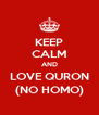 KEEP CALM AND LOVE QURON (NO HOMO) - Personalised Poster A4 size