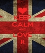 KEEP CALM AND LOVE R - Personalised Poster A4 size