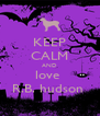 KEEP CALM AND love  R.B. hudson  - Personalised Poster A4 size