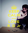 KEEP CALM AND LOVE R  D Jr - Personalised Poster A4 size
