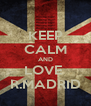 KEEP CALM AND LOVE  R.MADRID - Personalised Poster A4 size