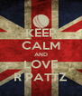 KEEP CALM AND LOVE R PATTZ - Personalised Poster A4 size