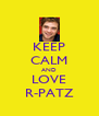 KEEP CALM AND LOVE R-PATZ - Personalised Poster A4 size