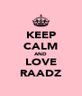 KEEP CALM AND LOVE RAADZ - Personalised Poster A4 size