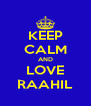 KEEP CALM AND LOVE RAAHIL - Personalised Poster A4 size