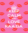 KEEP CALM AND LOVE RAAZIA - Personalised Poster A4 size