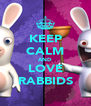 KEEP CALM AND LOVE RABBIDS - Personalised Poster A4 size