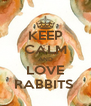 KEEP CALM AND LOVE RABBITS  - Personalised Poster A4 size