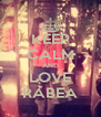 KEEP CALM AND LOVE RABEA - Personalised Poster A4 size