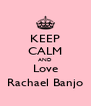 KEEP CALM AND Love Rachael Banjo - Personalised Poster A4 size