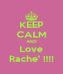 KEEP CALM AND Love Rache' !!!! - Personalised Poster A4 size