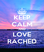 KEEP CALM AND LOVE RACHED - Personalised Poster A4 size