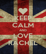 KEEP CALM AND LOVE RACHEL - Personalised Poster A4 size
