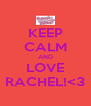 KEEP CALM AND LOVE RACHEL!<3 - Personalised Poster A4 size