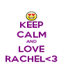 KEEP CALM AND LOVE RACHEL<3 - Personalised Poster A4 size