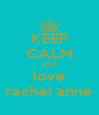 KEEP CALM AND love rachel anne - Personalised Poster A4 size