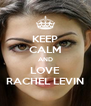 KEEP CALM AND LOVE RACHEL LEVIN - Personalised Poster A4 size