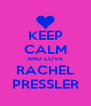 KEEP CALM AND LOVE RACHEL PRESSLER - Personalised Poster A4 size