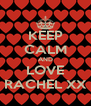 KEEP CALM AND LOVE RACHEL XX - Personalised Poster A4 size