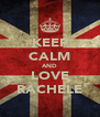 KEEP CALM AND LOVE RACHELE - Personalised Poster A4 size