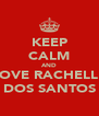 KEEP CALM AND LOVE RACHELLE DOS SANTOS - Personalised Poster A4 size