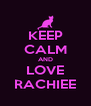 KEEP CALM AND LOVE RACHIEE - Personalised Poster A4 size