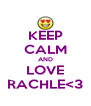 KEEP CALM AND LOVE RACHLE<3 - Personalised Poster A4 size