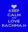 KEEP CALM AND LOVE RACHMA.H - Personalised Poster A4 size