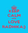 KEEP CALM AND LOVE RADHIKA;) - Personalised Poster A4 size