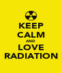 KEEP CALM AND LOVE RADIATION - Personalised Poster A4 size