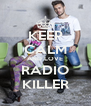 KEEP CALM AND LOVE RADIO KILLER - Personalised Poster A4 size
