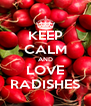 KEEP CALM AND LOVE RADISHES - Personalised Poster A4 size