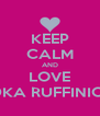 KEEP CALM AND LOVE RADKA RUFFINIOVA  - Personalised Poster A4 size