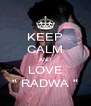 """KEEP CALM AND LOVE """" RADWA """" - Personalised Poster A4 size"""