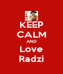 KEEP CALM AND Love Radzi - Personalised Poster A4 size