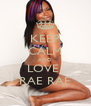 KEEP CALM AND LOVE  RAE RAE - Personalised Poster A4 size