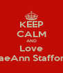 KEEP CALM AND Love RaeAnn Stafford - Personalised Poster A4 size