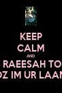 KEEP CALM AND LOVE RAEESAH TOFFAR COZ IM UR LAANIE - Personalised Poster A4 size