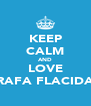 KEEP CALM AND LOVE RAFA FLACIDA - Personalised Poster A4 size