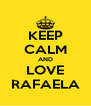KEEP CALM AND LOVE RAFAELA - Personalised Poster A4 size