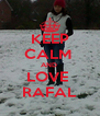 KEEP CALM  AND  LOVE  RAFAL - Personalised Poster A4 size