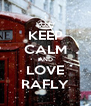 KEEP CALM AND LOVE RAFLY - Personalised Poster A4 size
