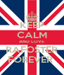 KEEP CALM AND LOVE RAFOSTER FOREVER  - Personalised Poster A4 size
