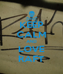 KEEP CALM AND LOVE RAFT - Personalised Poster A4 size