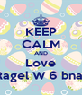 KEEP CALM AND Love Ragel W 6 bnat - Personalised Poster A4 size