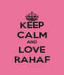 KEEP CALM AND LOVE RAHAF - Personalised Poster A4 size