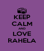 KEEP CALM AND LOVE RAHELA - Personalised Poster A4 size