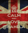 KEEP CALM AND LOVE @RAHELA - Personalised Poster A4 size
