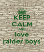 KEEP CALM AND love raider boys - Personalised Poster A4 size